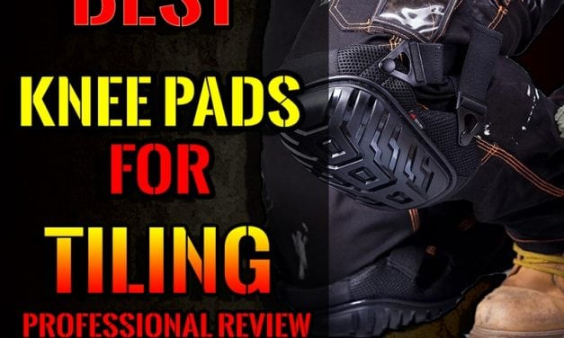Best Knee Pads For Tiling