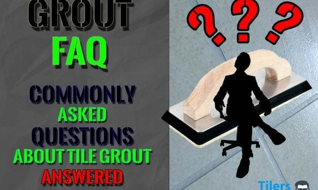 Grout FAQ – Most Common Questions Answered