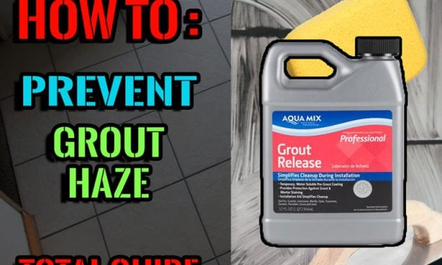 How To Prevent Grout Haze – Best Tips To Ensure A Great Finish