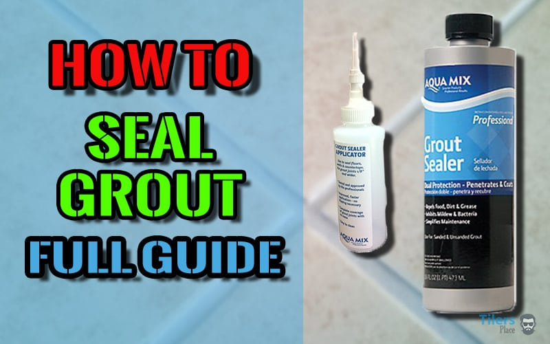 Guide to Sealing Grout.