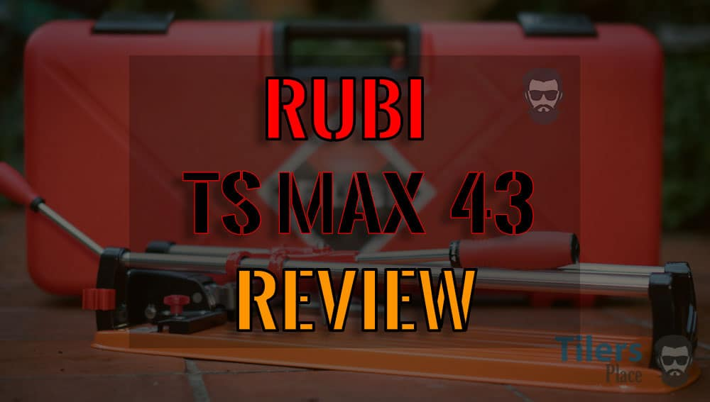 Rubi TS Max Tile Cutter Review